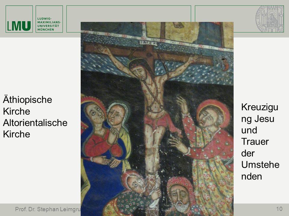10 Prof. Dr. Stephan Leimgruber Äthiopische Kirche Altorientalische Kirche Kreuzigu ng Jesu und Trauer der Umstehe nden