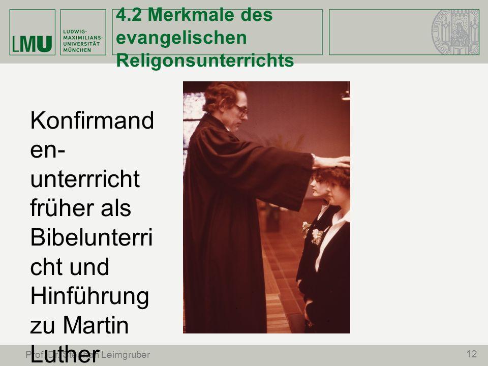 4.2 Merkmale des evangelischen Religonsunterrichts 12 Prof. Dr. Stephan Leimgruber Konfirmand en- unterrricht früher als Bibelunterri cht und Hinführu