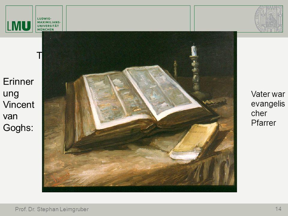 14 Prof. Dr. Stephan Leimgruber Tisch des Vaters, der Pfarrer war Erinner ung Vincent van Goghs: Vater war evangelis cher Pfarrer