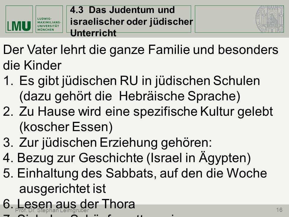 16 Prof. Dr. Stephan Leimgruber 4.3 Das Judentum und israelischer oder jüdischer Unterricht Der Vater lehrt die ganze Familie und besonders die Kinder