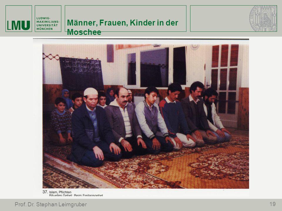 19 Prof. Dr. Stephan Leimgruber Männer, Frauen, Kinder in der Moschee