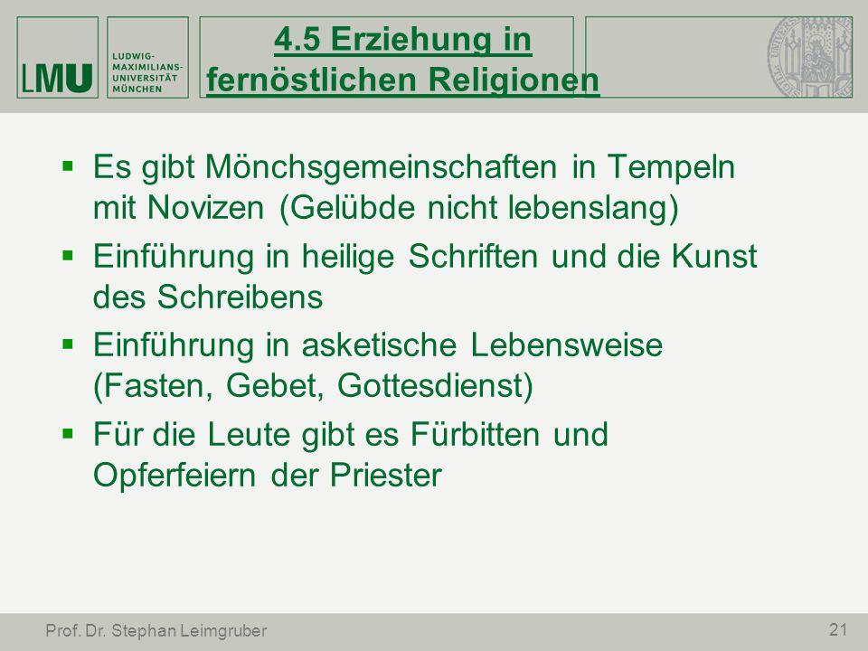21 Prof. Dr. Stephan Leimgruber 4.5 Erziehung in fernöstlichen Religionen Es gibt Mönchsgemeinschaften in Tempeln mit Novizen (Gelübde nicht lebenslan