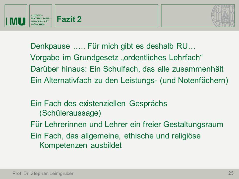 25 Prof. Dr. Stephan Leimgruber Fazit 2 Denkpause ….. Für mich gibt es deshalb RU… Vorgabe im Grundgesetz ordentliches Lehrfach Darüber hinaus: Ein Sc