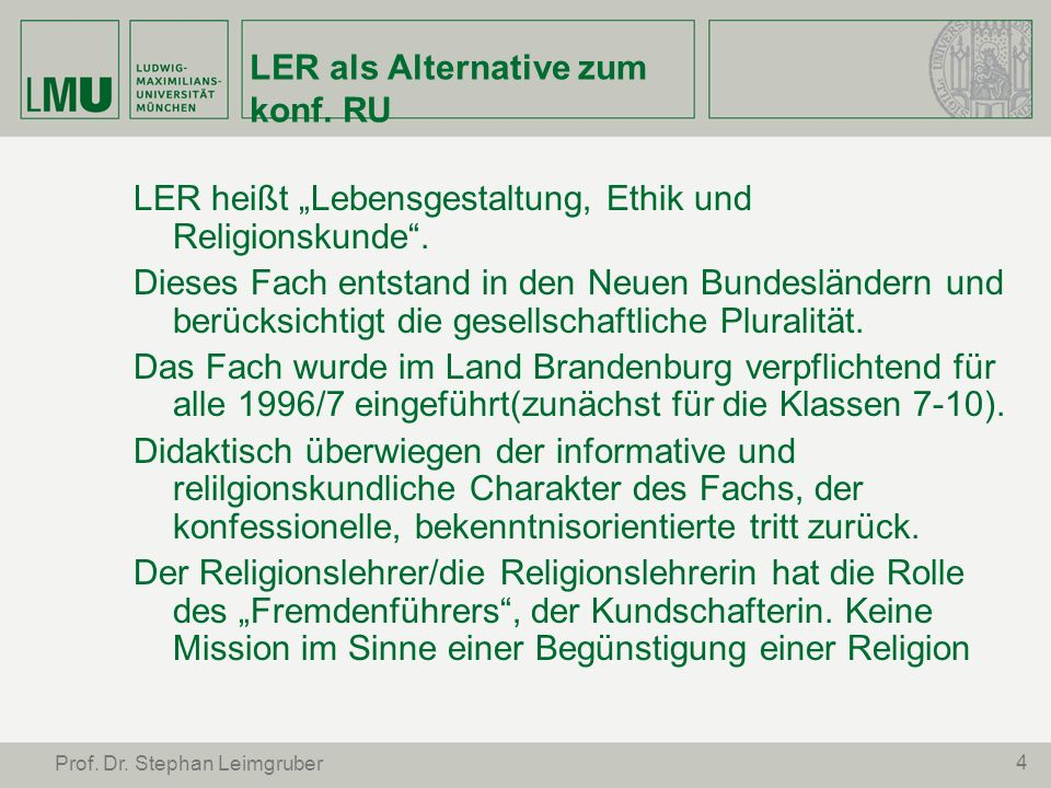 4 LER als Alternative zum konf. RU LER heißt Lebensgestaltung, Ethik und Religionskunde. Dieses Fach entstand in den Neuen Bundesländern und berücksic