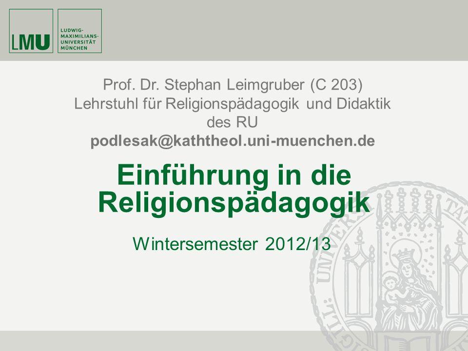 Prof. Dr. Stephan Leimgruber (C 203) Lehrstuhl für Religionspädagogik und Didaktik des RU podlesak@kaththeol.uni-muenchen.de Einführung in die Religio