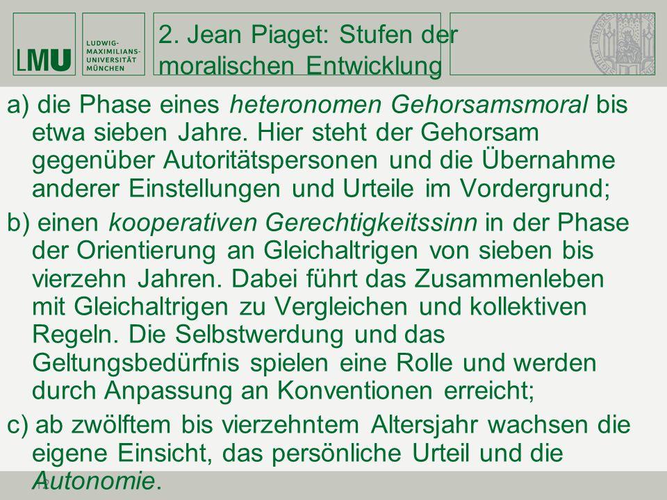 12 2. Jean Piaget: Stufen der moralischen Entwicklung a) die Phase eines heteronomen Gehorsamsmoral bis etwa sieben Jahre. Hier steht der Gehorsam geg