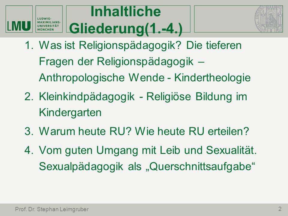 2 Prof. Dr. Stephan Leimgruber Inhaltliche Gliederung(1.-4.) Was ist Religionspädagogik? Die tieferen Fragen der Religionspädagogik – Anthropologische