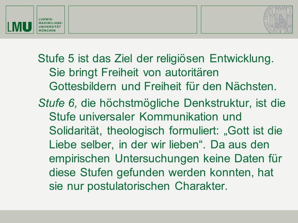 Stufe 5 ist das Ziel der religiösen Entwicklung. Sie bringt Freiheit von autoritären Gottesbildern und Freiheit für den Nächsten. Stufe 6, die höchstm