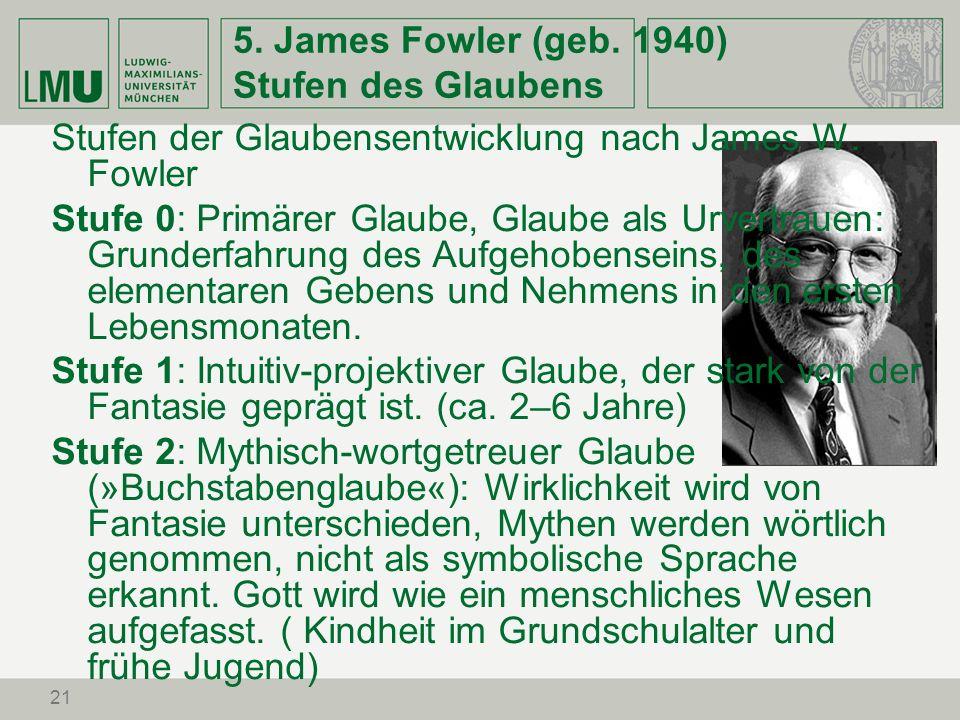 21 5. James Fowler (geb. 1940) Stufen des Glaubens Stufen der Glaubensentwicklung nach James W. Fowler Stufe 0: Primärer Glaube, Glaube als Urvertraue