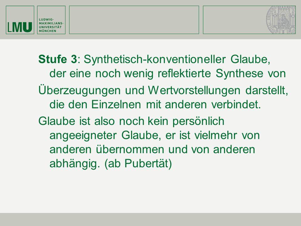 Stufe 3: Synthetisch-konventioneller Glaube, der eine noch wenig reflektierte Synthese von Überzeugungen und Wertvorstellungen darstellt, die den Einz
