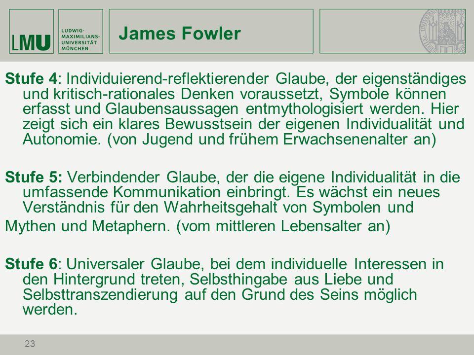 23 James Fowler Stufe 4: Individuierend-reflektierender Glaube, der eigenständiges und kritisch-rationales Denken voraussetzt, Symbole können erfasst