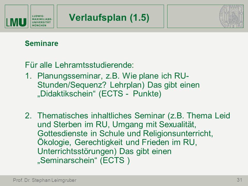 31 Prof. Dr. Stephan Leimgruber Verlaufsplan (1.5) Seminare Für alle Lehramtsstudierende: Planungsseminar, z.B. Wie plane ich RU- Stunden/Sequenz? Leh
