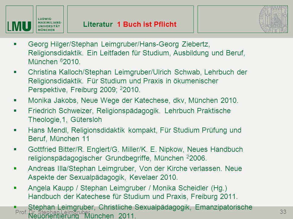 33 Prof. Dr. Stephan Leimgruber Literatur 1 Buch ist Pflicht Georg Hilger/Stephan Leimgruber/Hans-Georg Ziebertz, Religionsdidaktik. Ein Leitfaden für