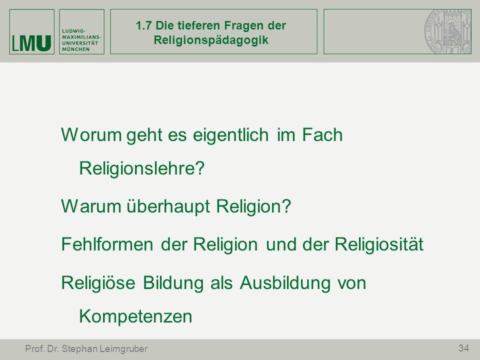 34 Prof. Dr. Stephan Leimgruber 1.7 Die tieferen Fragen der Religionspädagogik Worum geht es eigentlich im Fach Religionslehre? Warum überhaupt Religi