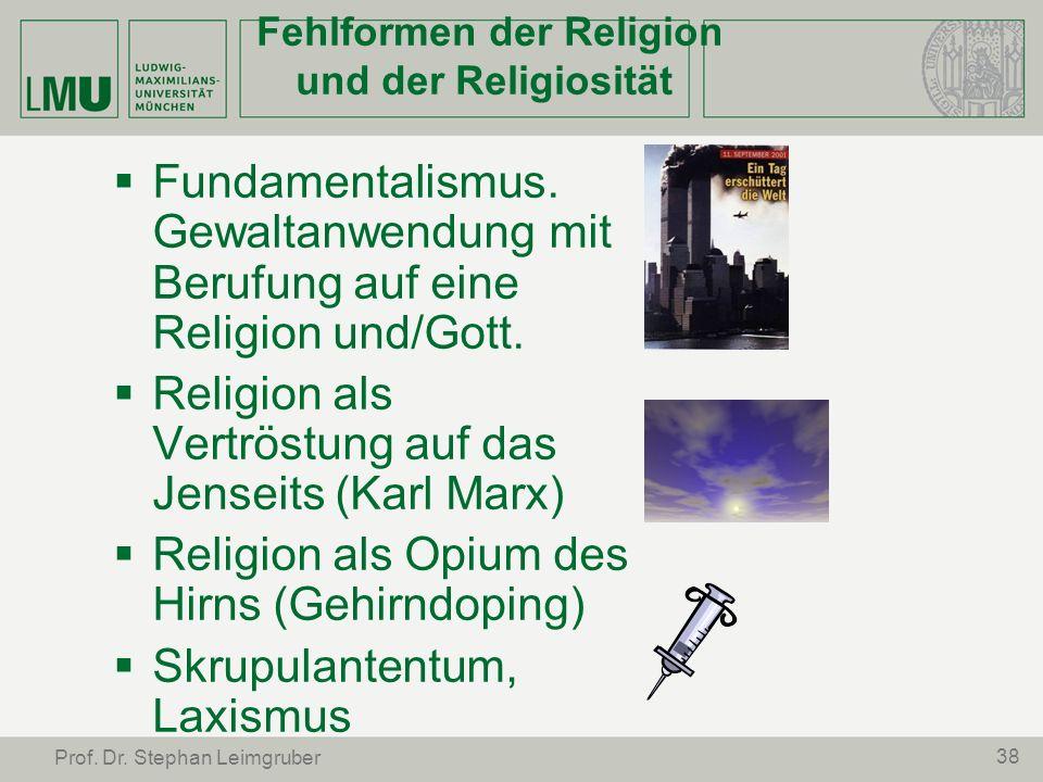 38 Prof. Dr. Stephan Leimgruber Fehlformen der Religion und der Religiosität Fundamentalismus. Gewaltanwendung mit Berufung auf eine Religion und/Gott