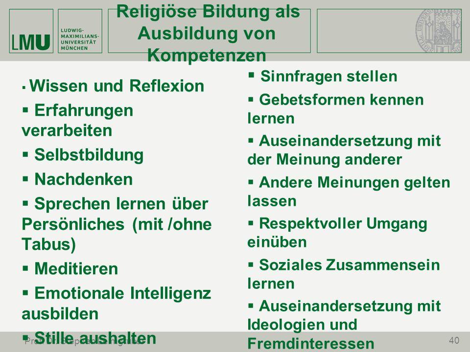 40 Prof. Dr. Stephan Leimgruber Religiöse Bildung als Ausbildung von Kompetenzen Wissen und Reflexion Erfahrungen verarbeiten Selbstbildung Nachdenken