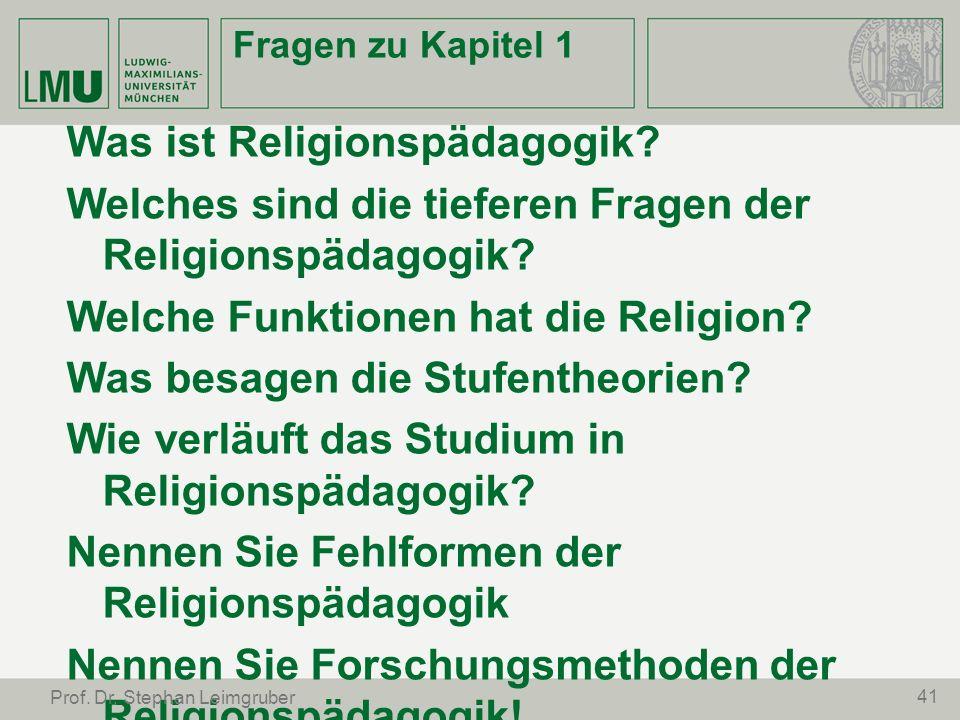 Fragen zu Kapitel 1 Was ist Religionspädagogik? Welches sind die tieferen Fragen der Religionspädagogik? Welche Funktionen hat die Religion? Was besag
