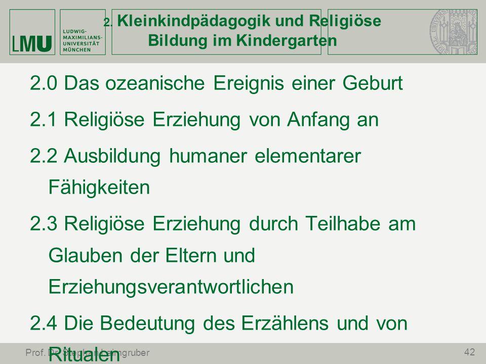 42 Prof. Dr. Stephan Leimgruber 2. Kleinkindpädagogik und Religiöse Bildung im Kindergarten 2.0 Das ozeanische Ereignis einer Geburt 2.1 Religiöse Erz