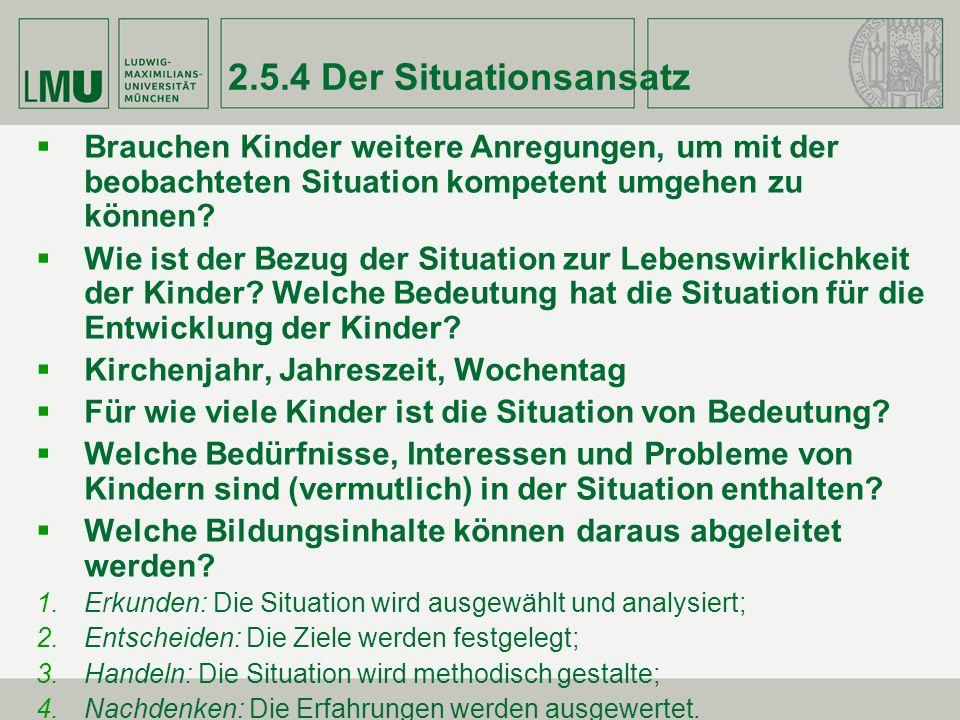 2.5.4 Der Situationsansatz Brauchen Kinder weitere Anregungen, um mit der beobachteten Situation kompetent umgehen zu können? Wie ist der Bezug der Si