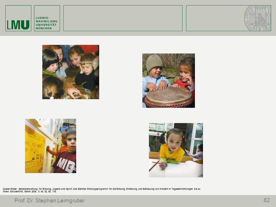 62 Prof. Dr. Stephan Leimgruber Quelle Bilder: Senatsverwaltung für Bildung, Jugend und Sport, Das Berliner Bildungsprogramm für die Bildung, Erziehun