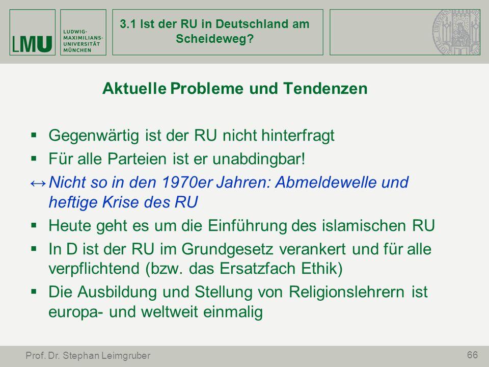66 Prof. Dr. Stephan Leimgruber 3.1 Ist der RU in Deutschland am Scheideweg? Aktuelle Probleme und Tendenzen Gegenwärtig ist der RU nicht hinterfragt