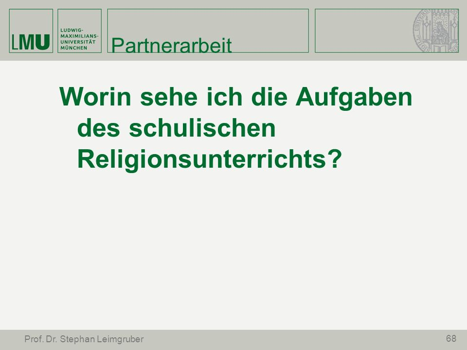 Partnerarbeit Worin sehe ich die Aufgaben des schulischen Religionsunterrichts? 68 Prof. Dr. Stephan Leimgruber