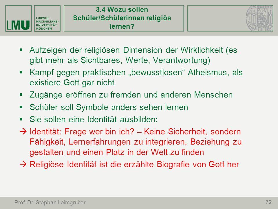 72 Prof. Dr. Stephan Leimgruber 3.4 Wozu sollen Schüler/Schülerinnen religiös lernen? Aufzeigen der religiösen Dimension der Wirklichkeit (es gibt meh
