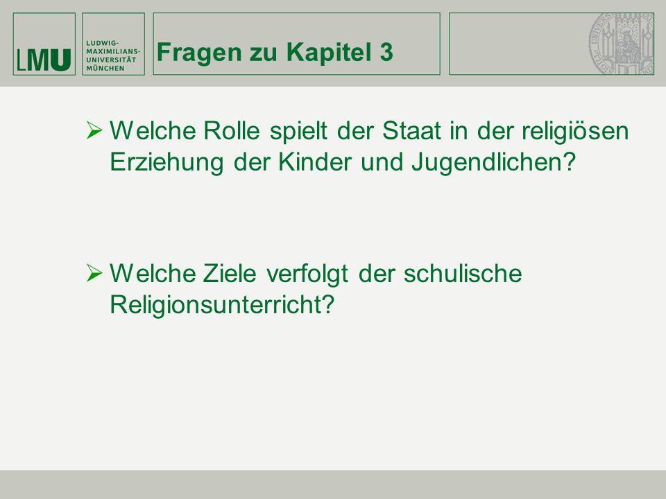 Fragen zu Kapitel 3 Welche Rolle spielt der Staat in der religiösen Erziehung der Kinder und Jugendlichen? Welche Ziele verfolgt der schulische Religi