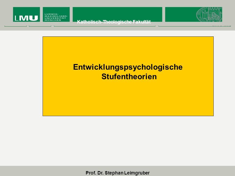 Prof. Dr. Stephan Leimgruber Katholisch-Theologische Fakultät Entwicklungspsychologische Stufentheorien