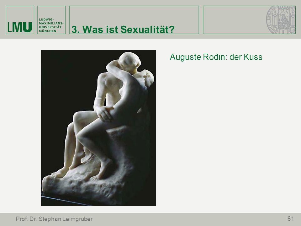 81 Prof. Dr. Stephan Leimgruber 3. Was ist Sexualität? Auguste Rodin: der Kuss