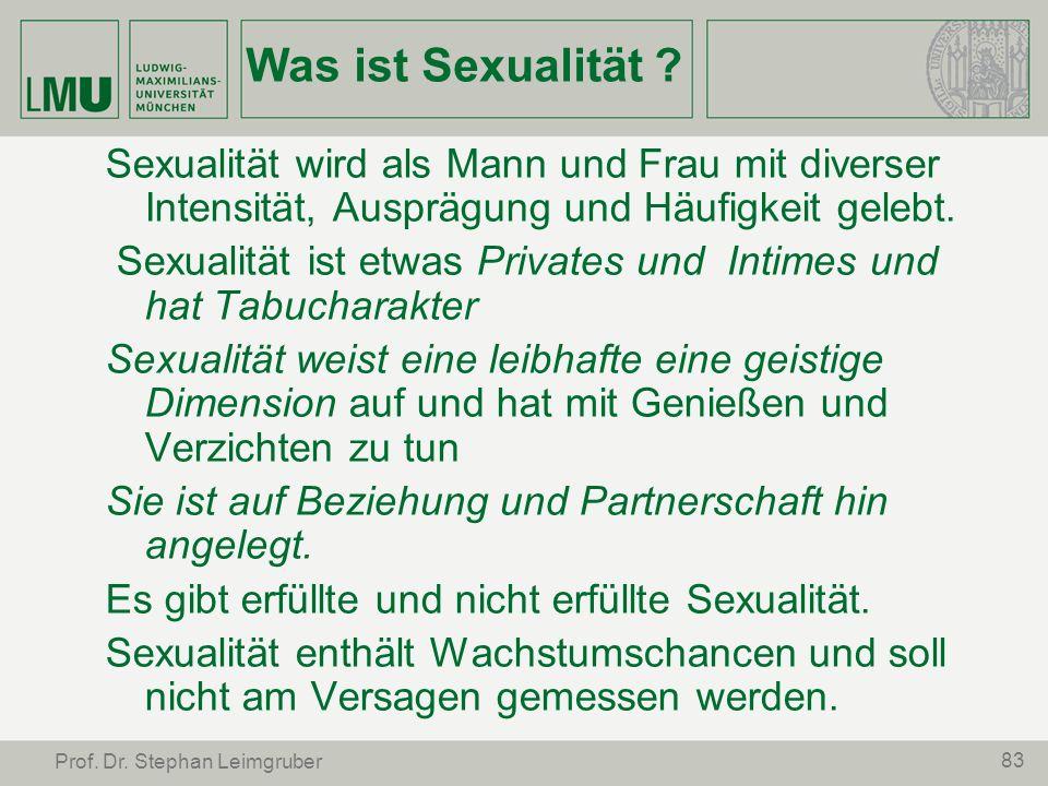 Was ist Sexualität ? Sexualität wird als Mann und Frau mit diverser Intensität, Ausprägung und Häufigkeit gelebt. Sexualität ist etwas Privates und In