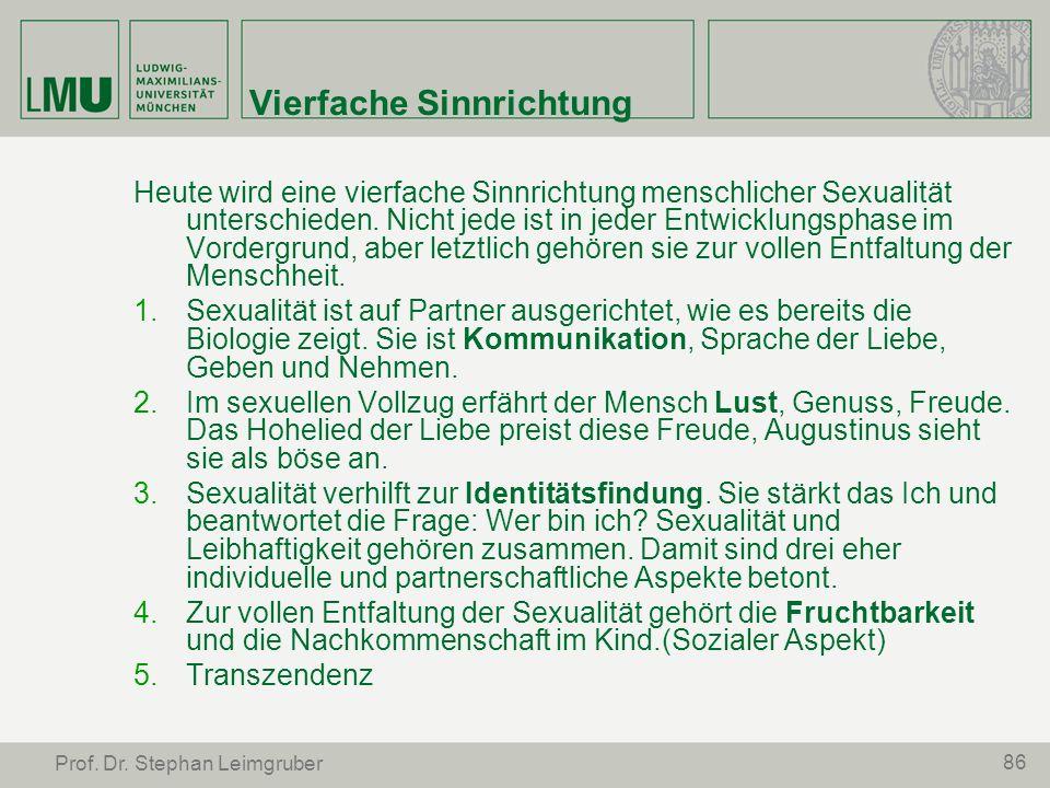 86 Prof. Dr. Stephan Leimgruber Vierfache Sinnrichtung Heute wird eine vierfache Sinnrichtung menschlicher Sexualität unterschieden. Nicht jede ist in
