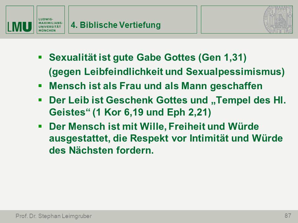 87 Prof. Dr. Stephan Leimgruber 4. Biblische Vertiefung Sexualität ist gute Gabe Gottes (Gen 1,31) (gegen Leibfeindlichkeit und Sexualpessimismus) Men