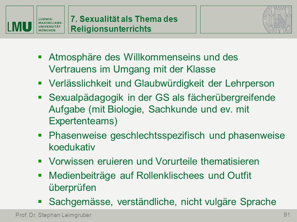 91 Prof. Dr. Stephan Leimgruber 7. Sexualität als Thema des Religionsunterrichts Atmosphäre des Willkommenseins und des Vertrauens im Umgang mit der K