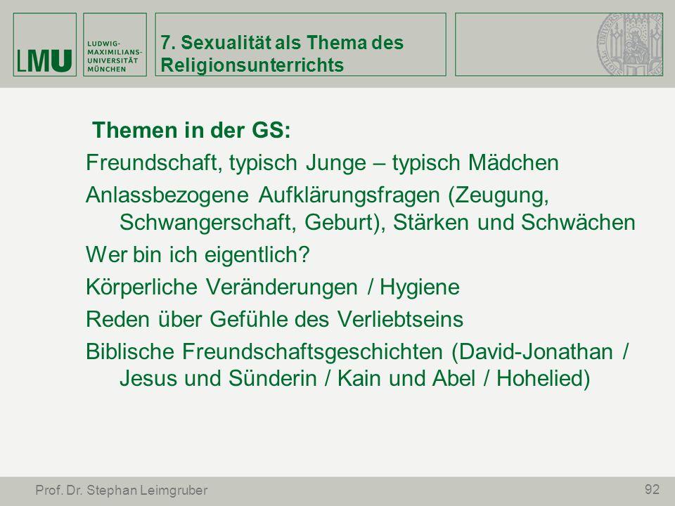 92 Prof. Dr. Stephan Leimgruber 7. Sexualität als Thema des Religionsunterrichts Themen in der GS: Freundschaft, typisch Junge – typisch Mädchen Anlas