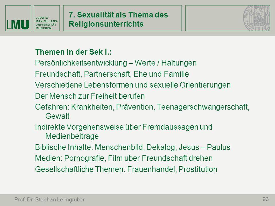 93 Prof. Dr. Stephan Leimgruber 7. Sexualität als Thema des Religionsunterrichts Themen in der Sek I.: Persönlichkeitsentwicklung – Werte / Haltungen