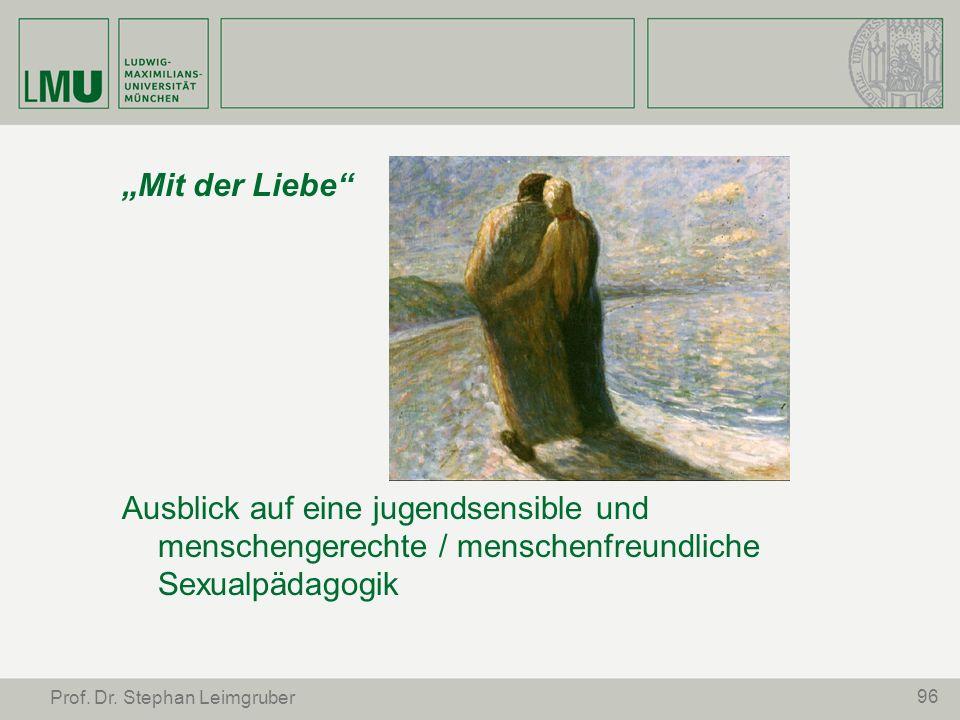 96 Prof. Dr. Stephan Leimgruber Mit der Liebe Ausblick auf eine jugendsensible und menschengerechte / menschenfreundliche Sexualpädagogik