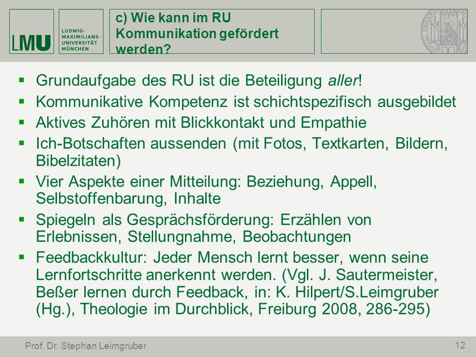 12 Prof. Dr. Stephan Leimgruber c) Wie kann im RU Kommunikation gefördert werden? Grundaufgabe des RU ist die Beteiligung aller! Kommunikative Kompete
