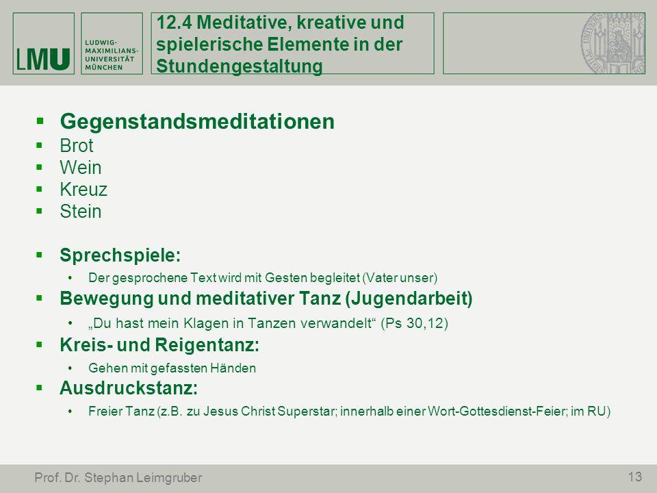 13 Prof. Dr. Stephan Leimgruber 12.4 Meditative, kreative und spielerische Elemente in der Stundengestaltung Gegenstandsmeditationen Brot Wein Kreuz S
