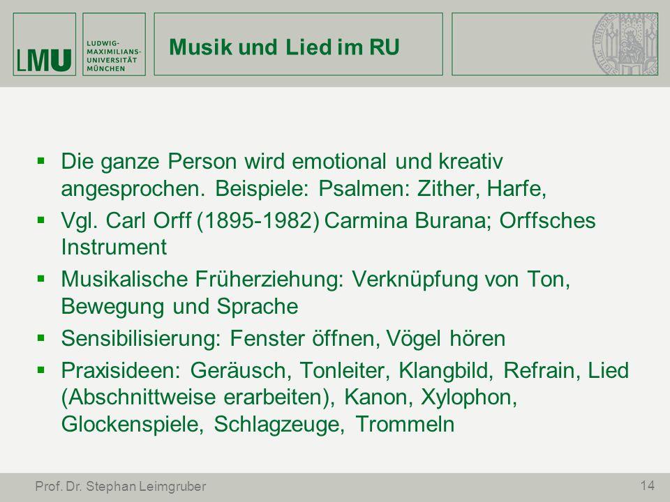 14 Prof. Dr. Stephan Leimgruber Musik und Lied im RU Die ganze Person wird emotional und kreativ angesprochen. Beispiele: Psalmen: Zither, Harfe, Vgl.