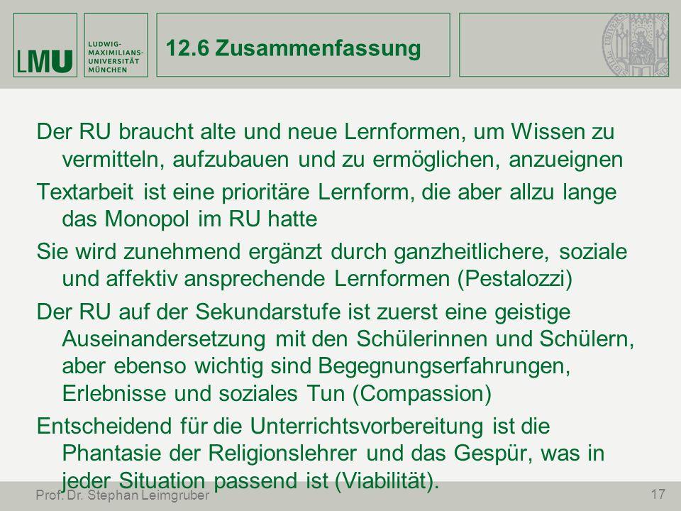 17 Prof. Dr. Stephan Leimgruber 12.6 Zusammenfassung Der RU braucht alte und neue Lernformen, um Wissen zu vermitteln, aufzubauen und zu ermöglichen,