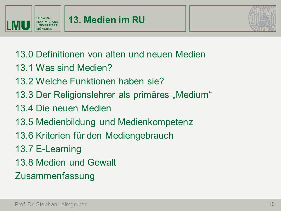 18 Prof. Dr. Stephan Leimgruber 13. Medien im RU 13.0 Definitionen von alten und neuen Medien 13.1 Was sind Medien? 13.2 Welche Funktionen haben sie?