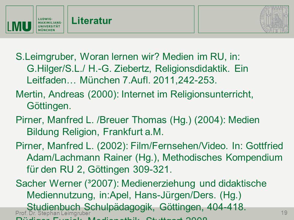 19 Prof. Dr. Stephan Leimgruber Literatur S.Leimgruber, Woran lernen wir? Medien im RU, in: G.Hilger/S.L./ H.-G. Ziebertz, Religionsdidaktik. Ein Leit