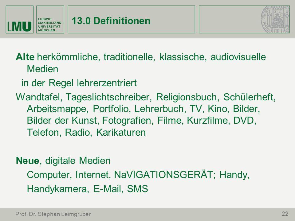 22 Prof. Dr. Stephan Leimgruber 13.0 Definitionen Alte herkömmliche, traditionelle, klassische, audiovisuelle Medien in der Regel lehrerzentriert Wand