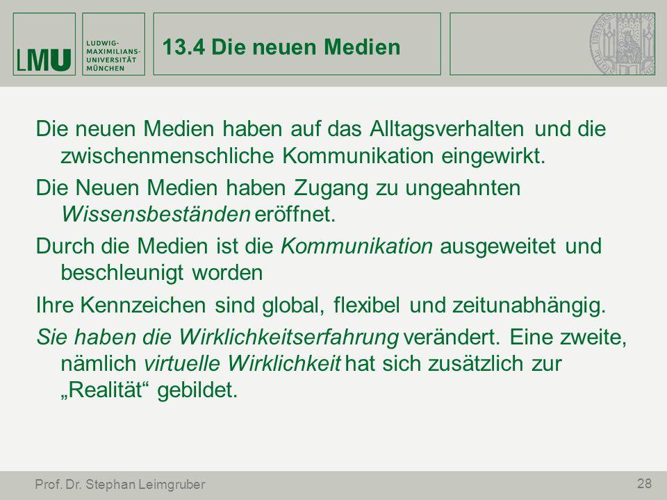 28 Prof. Dr. Stephan Leimgruber 13.4 Die neuen Medien Die neuen Medien haben auf das Alltagsverhalten und die zwischenmenschliche Kommunikation eingew