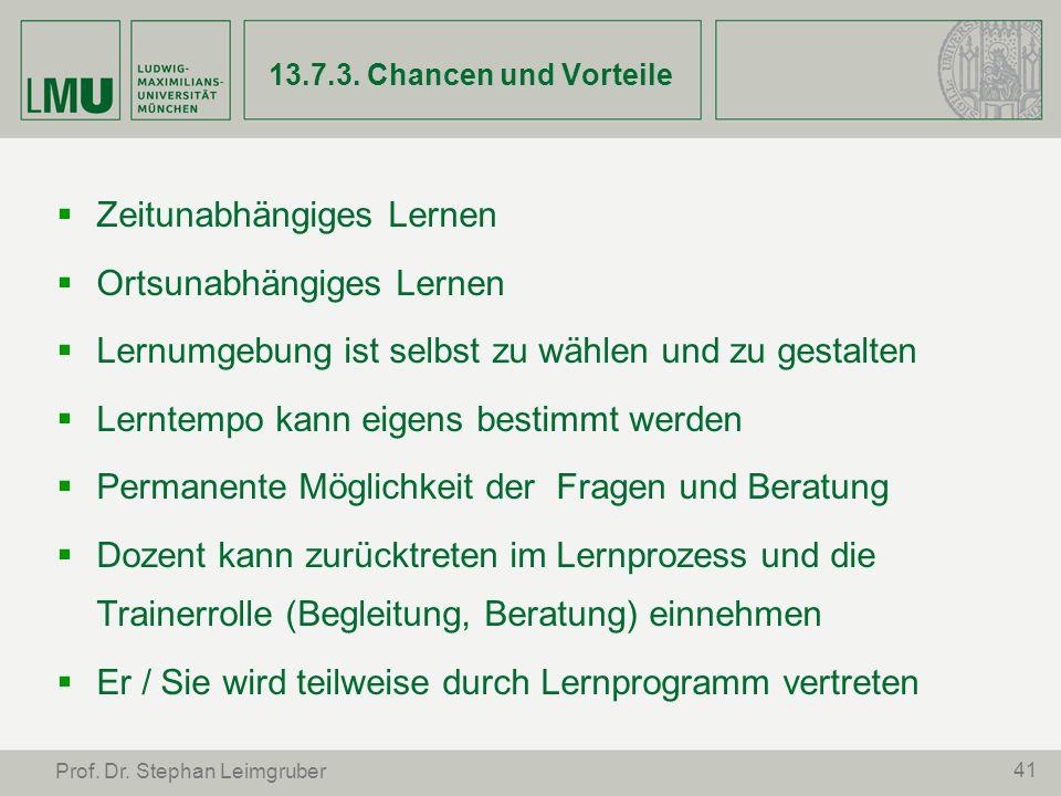 41 Prof. Dr. Stephan Leimgruber 13.7.3. Chancen und Vorteile Zeitunabhängiges Lernen Ortsunabhängiges Lernen Lernumgebung ist selbst zu wählen und zu