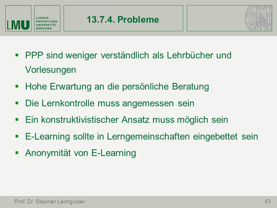 43 Prof. Dr. Stephan Leimgruber 13.7.4. Probleme PPP sind weniger verständlich als Lehrbücher und Vorlesungen Hohe Erwartung an die persönliche Beratu