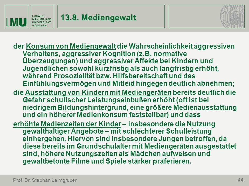 44 Prof. Dr. Stephan Leimgruber 13.8. Mediengewalt der Konsum von Mediengewalt die Wahrscheinlichkeit aggressiven Verhaltens, aggressiver Kognition (z
