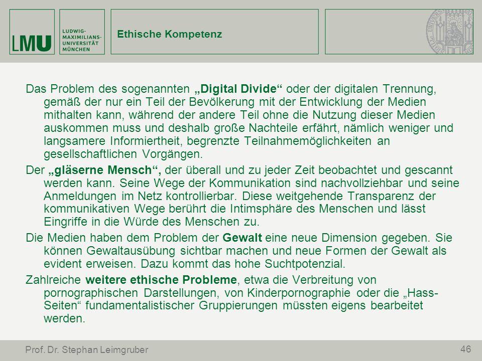 46 Prof. Dr. Stephan Leimgruber Ethische Kompetenz Das Problem des sogenannten Digital Divide oder der digitalen Trennung, gemäß der nur ein Teil der