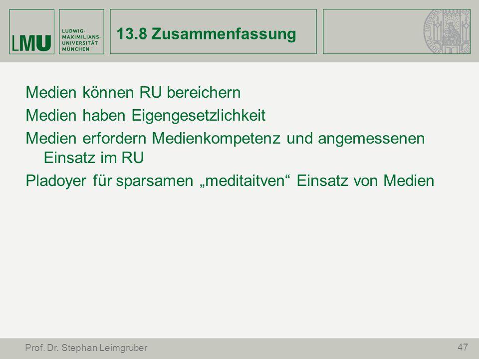 47 Prof. Dr. Stephan Leimgruber 13.8 Zusammenfassung Medien können RU bereichern Medien haben Eigengesetzlichkeit Medien erfordern Medienkompetenz und